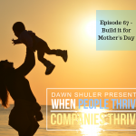 Episode 67 – Build it for Mother's Day