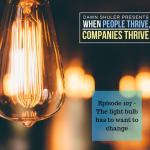 Episode 107 – The light bulb has to want to change