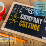 Episode 117 – What is company culture exactly?