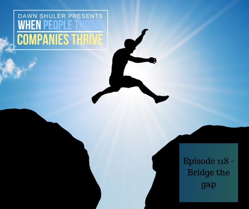 Episode 118 – Bridge the gap