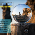 Episode 121 – Change your perspective – create an exchange program