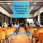 Episode 122 – Do you send your managers to training?