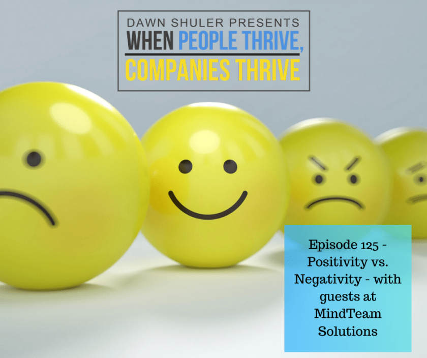 Episode 125 – Positivity vs. Negativity – with guests from MindTeam Solutions