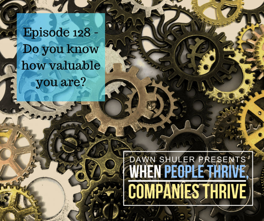 Episode 128 – Do you know how valuable you are?