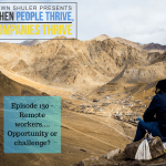 Episode 130 – Remote workers… Opportunity or challenge?