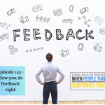 Episode 153 – How you do feedback right