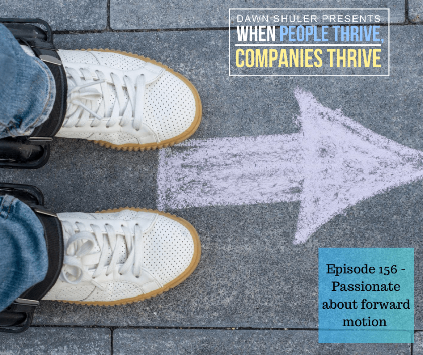 Episode 156 – Passionate about forward motion