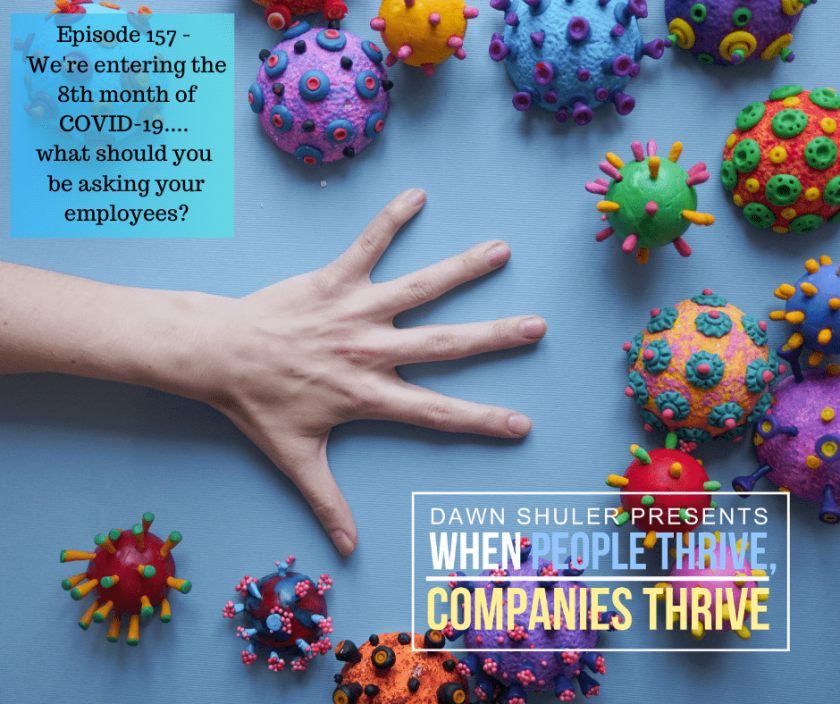 Episode 157 – We're entering the 8th month of COVID-19…. what should you be asking your employees?
