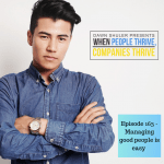 Episode 163 – Managing good people is easy