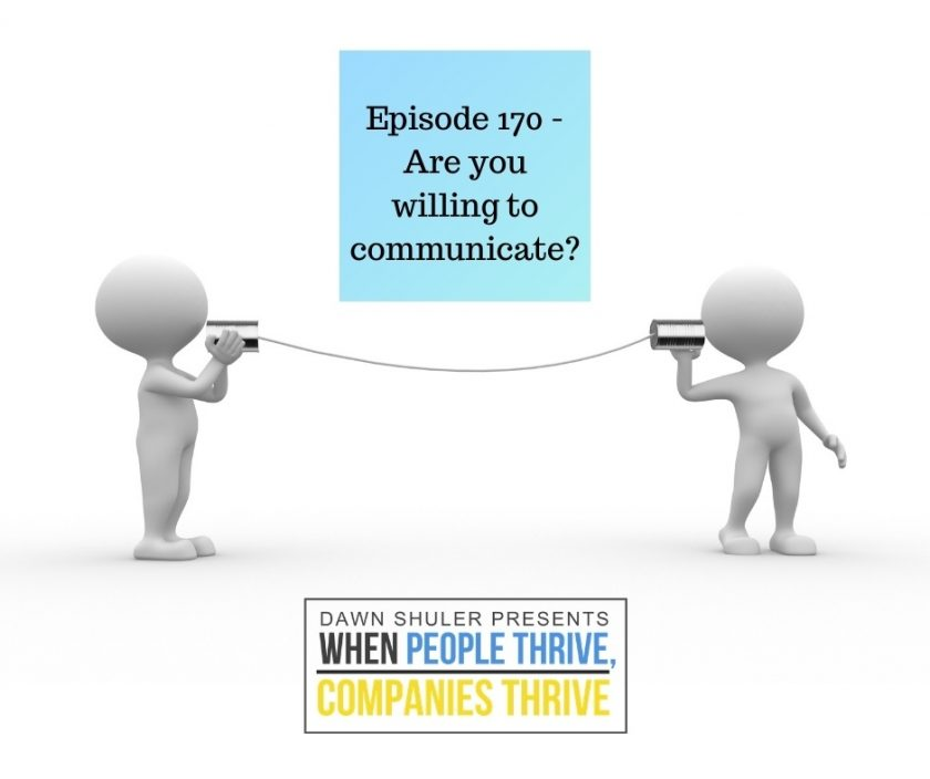 Episode 170 – Are you willing to communicate?