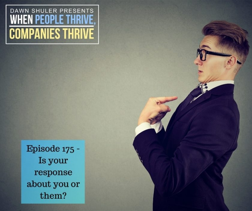 Episode 175 – Is your response about you or them?