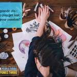 Episode 180 – Do you get lost in your passion?