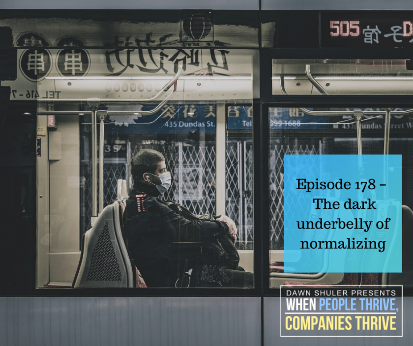Episode 178 – The dark underbelly of normalizing