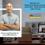 Episode 187 – Making working remotely work well – Interview with John Vuong, owner, and founder of Local SEO Search
