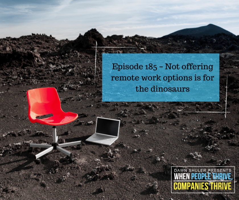 Episode 185 – Not offering remote work options is for the dinosaurs