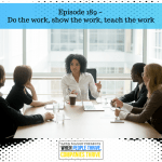 Episode 189 – Do the work, show the work, teach the work