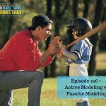 Episode 196 – Passive Modeling vs Active Modeling
