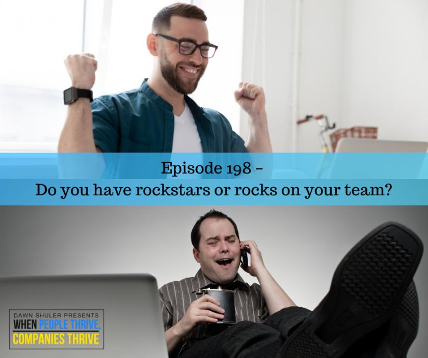 Episode 198 – Do you have rockstars or rocks on your team?