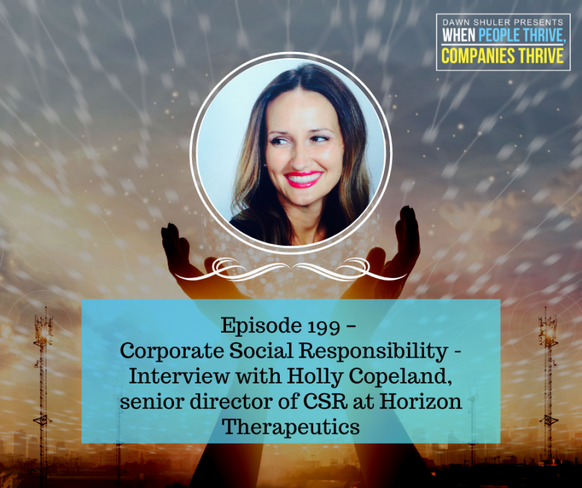 Episode 199 – Corporate Social Responsibility – Interview with Holly Copeland, senior director of CSR at Horizon Therapeutics