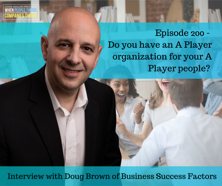 Episode 200 – Do you have an A Player organization for your A Player people? Interview with Doug Brown of Business Success Factors
