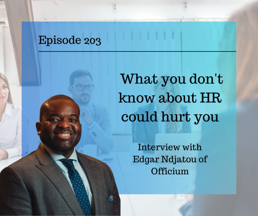 Episode 203 – What you don't know about HR could hurt you – Interview with Edgar Ndjatou of Officium